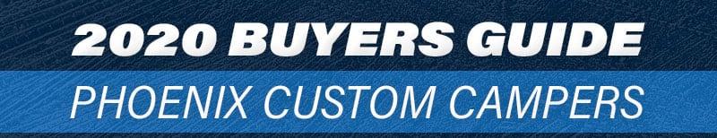 2020 Phoenix Custom Campers Buyers Guide