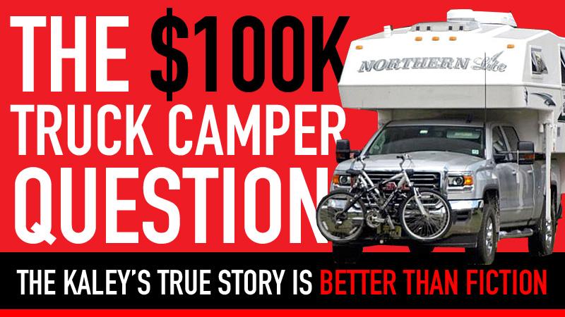 The $100,000 Truck Camper Question - Truck Camper Magazine