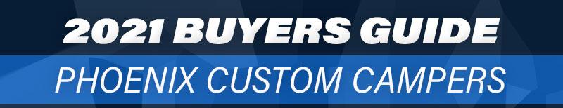 2021 Buyers Guide Phoenix Custom Campers