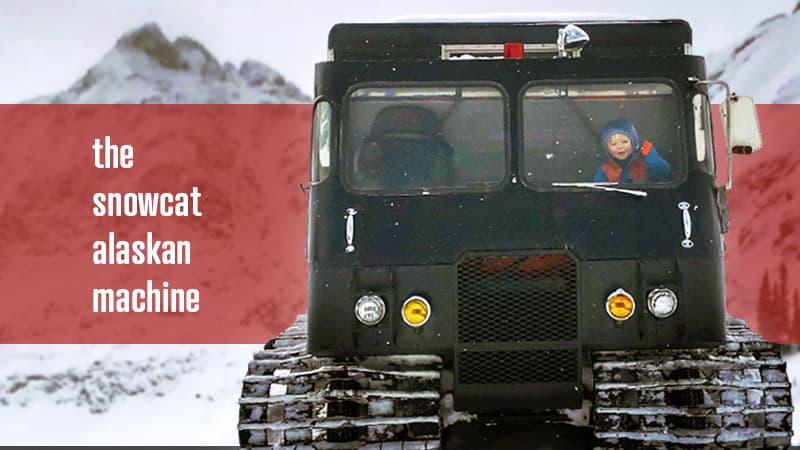 Snowcat Alaskan Machine
