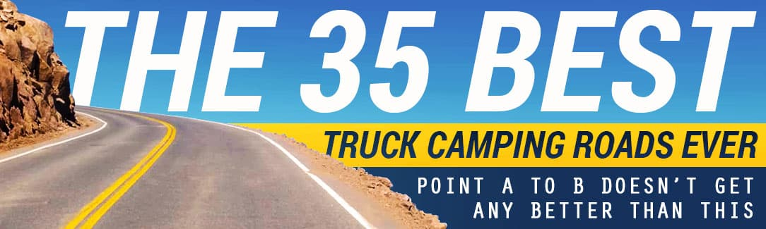 Readers reveal their all-time favorite truck camping roads in the United States and Canada.