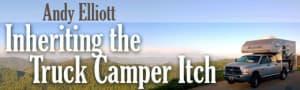 inheriting-the-truck-camper-itch
